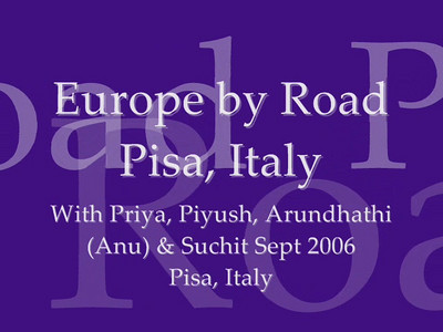 Pisa, Europe with Priya & Piyush and Anu (Arundhathi) & Suchit in September 2006.   Video shot by Anu (Arundhathi) during the trip on a Sony HandyCAM. Video clip.