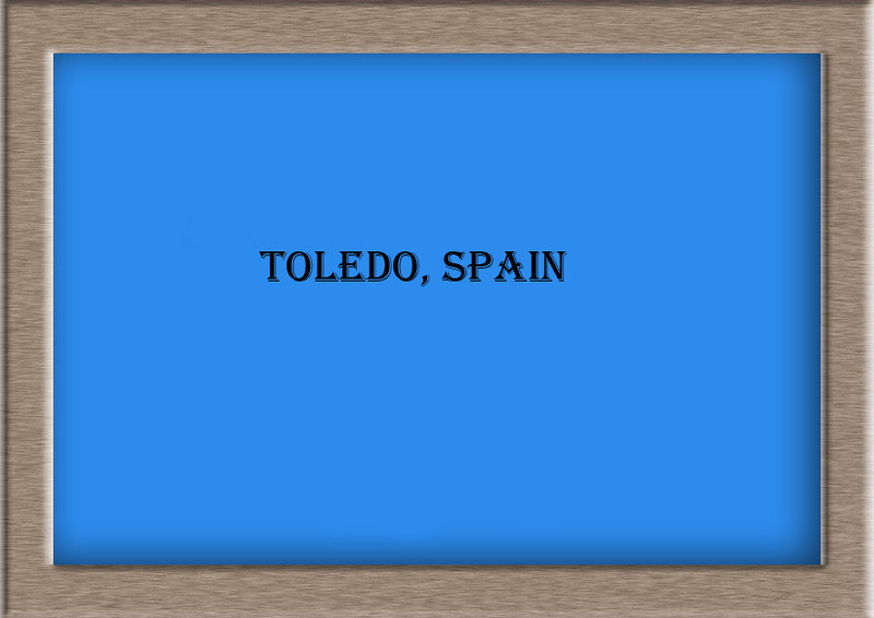 Toledo, Spain (Without Uplaoding Info)