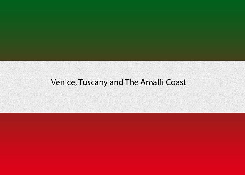 Venice, Tuscany and The Amalfi Coast