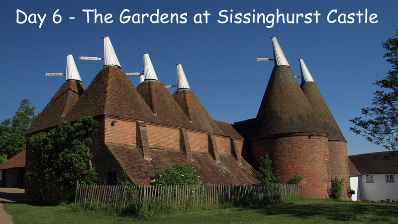 Day 6, went to see the fabulous gardens of Sissinghurst Castle.