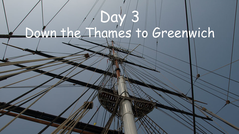 The third day of our trip. We rode the tube into London and then took a boat ride down the Thames to Greenwich. There we toured the clipper ship Cutty Sark that had just re-opened after restoration. We also went to the Royal observatory where the prime meridian crosses and also the Royal Naval Academy hall and chapel