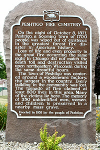 Peshtigo Fire Cemetery plague describes the destruction and location of a mass grave for 350 unidentified men, women and children.  The cemetery is no longer used for burials.
