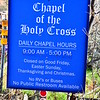 """CHAPEL OF THE HOLY CROSS SIGN""<br /> 780 Chapel Road<br /> Sedona, AZ<br /> <br /> ""In 1932 Marguerite Brunswig Staude, an Oak Creek resident, artist and rancher had a reoccurring vision of a cross on the newly completed Empire State Building in New York. The cross became a recurring theme in her life during the next 25 years. She felt inspired to get the assistance of architect Frank Lloyd Wright and to build a skyscraper cathedral in Europe. When World War II Broke out, they cancelled their plans. Finally in 1955, her dream was realized with the building of the Chapel of the Holy Cross in Sedona. As you drive up Chapel Road you will see this unique structure on your left. Construction was not an easy task in this location. The Chapel is 250 feet high and emerges from a 1,000-foot wall. It seems to be suspended into the blue sky and clouds. The red rock cross can be seen from miles around Sedona. The Chapel was the first contemporary structure built as a Catholic Church.""<br /> <br />  ""The American Institute of Architects gave it ""The Award of Honor"" in 1957. In Marguerite's words, ""Though Catholic in faith, as a work of art the Chapel has a universal appeal. Its doors will ever be open to one and all, regardless of creed, that God may come to life in the souls of all men and be a living reality."" Inside the chapel, the view is breathtaking. Many visitors say that they are filled with a feeling of serenity and peace here. Making a pilgrimage to the Chapel, some say that they see visions as they gaze into the horizon. This is a great place to rest for a while."" ~ Reprinted text from here: <a href=""http://www.sedonadrivetours.com/3-chapel.htm"">http://www.sedonadrivetours.com/3-chapel.htm</a>"