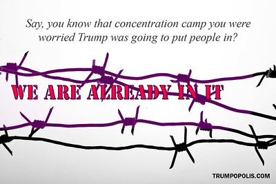 That Concentration Camp? We're Already In It