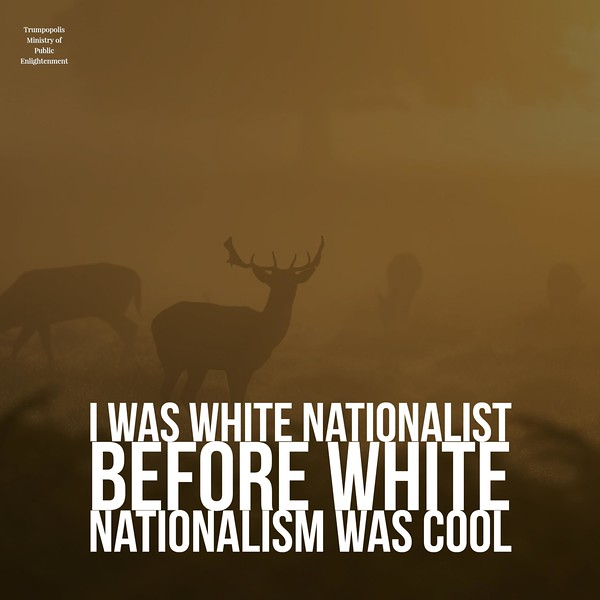 I Was White Nationalist Before White Nationalism Was Cool