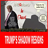 Under Pressure - Trump's Shadow Resigns