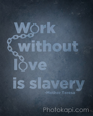 Work without Love is Slavery