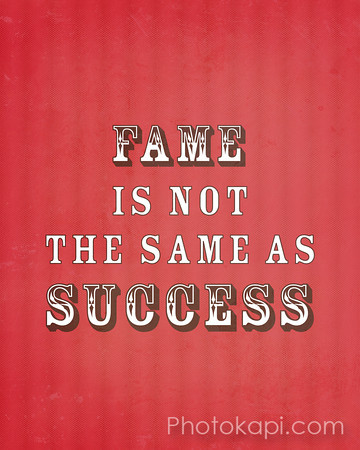 Fame is not the same as success