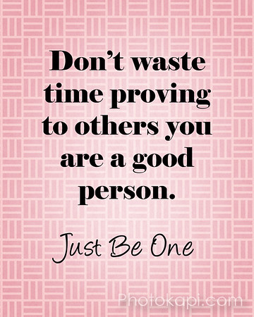 waste_time_proving_good_be_one