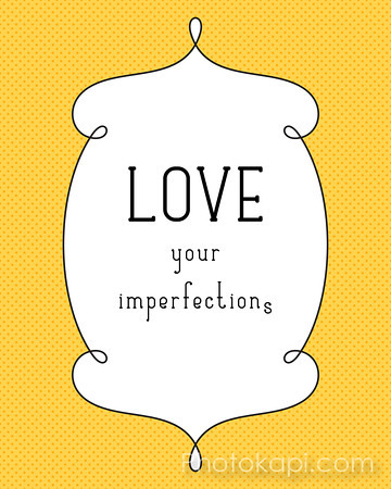 Love your imperfections