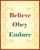 Believe, Obey, Endure