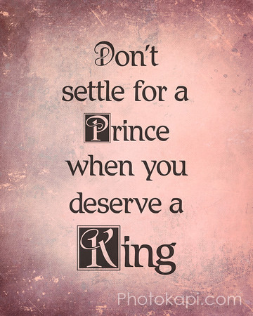 Don't settle for a Prince when you deserve a King