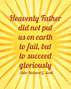 Heavenly Father did not put us on earth to fail, but to succeed gloriously - Elder Richard G. Scott