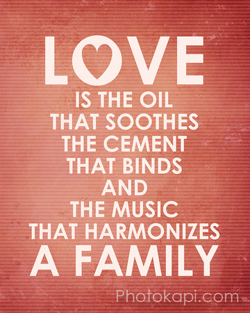 Love is the oil that soothes, the cement that binds, and the music that harmonizes a family