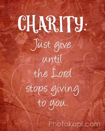 Charity Just give until the Lord stops giving to you