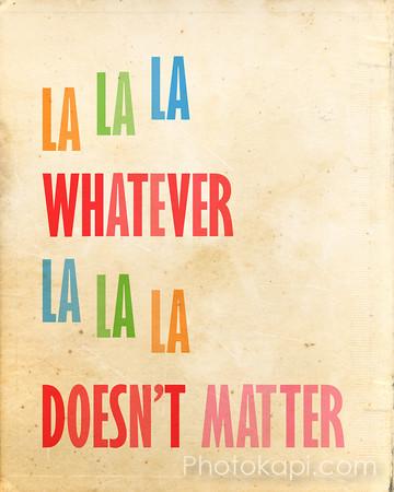La La La, Whatever, La La La, Doesn't Matter