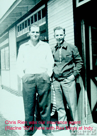 The guy on the right is  our insurance man, Chris Rein (Racine, Wis) back in the 50's. He took these old Indy photos and gave them to me. On the left is Rex Mays