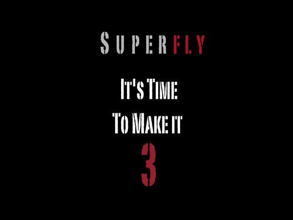 Superfly Make it Three