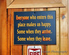 """""""Everyone who enters this <br /> place makes us happy.<br /> Some when they arrive,<br /> Some when they leave."""""""