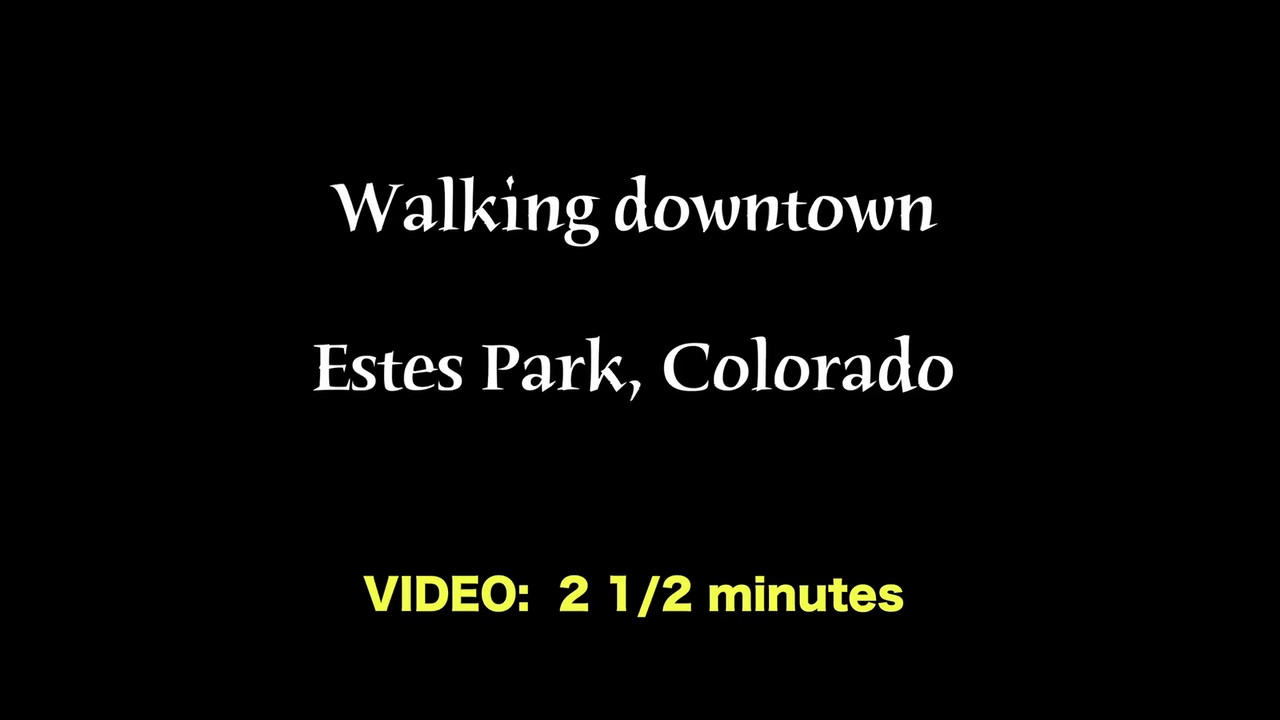 VIDEO:  2 1/2 minutes -- Walking downtown Estes Park