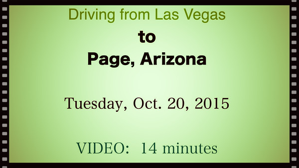 VIDEO:  14 minutes~~Las Vegas to Page, AZ., Oct. 20, 2015