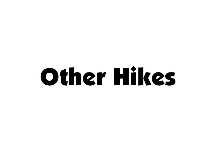 """Our other hikes....some on cloudy days, some just not so exciting as those we judged to be """"best""""."""