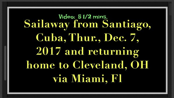 Sailaway from Santiago, Cuba returning to Cleveland, OH via Miami., Thur., Dec.  7, 2017