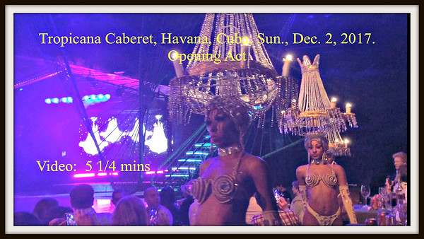 Video:  # 2 - Tropicana Caberet, Havana, Cuba, Sun.., Dec. 2, 2017