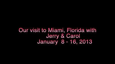Miami Fla visit with Jerry & Carol; Jan. 8 - 16, 2013  Medium size screen version of video:  http://ray-penny.smugmug.com/Vacation2013/Florida-January/20130116/27598857_F9q4D8#!i=2324417983&k=Tz7vPW9&lb=1&s=L   Small screen size version of video  http://ray-penny.smugmug.com/Vacation2013/Florida-January/20130116/27598857_F9q4D8#!i=2324417983&k=Tz7vPW9&lb=1&s=M