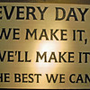 """Or, as Mr. Jack liked to say, """"Everyday we make it, we'll make it the best we can."""" And that's not likely to change."""