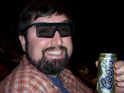 Watchin' 3-D IMAX, havin a beer.  Excellent.