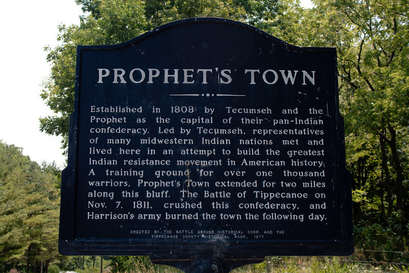 "Prophet's Town<br /> Battle Ground, Indiana<br /> <br />  <a href=""http://battleground.in.gov/sites.htm"">http://battleground.in.gov/sites.htm</a><br />  <a href=""http://goo.gl/maps/dZWE"">http://goo.gl/maps/dZWE</a>"