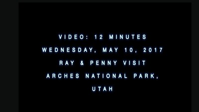VIDEO:  14 mins ~~ Arches National Park, Utah, Wed., May 10, 2017