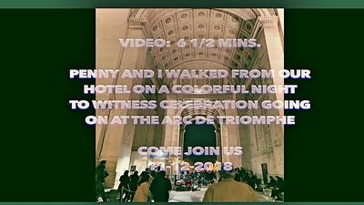 Video:  7  mins ~~ Arc de  Triomphe, Mon., Nov. 12, 2018 - A night time visit