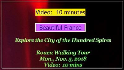 Video:  10 mins ~~ Rouen Walking Tour, Mon., Nov. 5, 2018