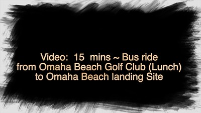 Video:  15 mins -  Omaha Beach Golf Club to Omaha Beach Landing Site, Normandy, France, Tue., Nov. 6, 2018