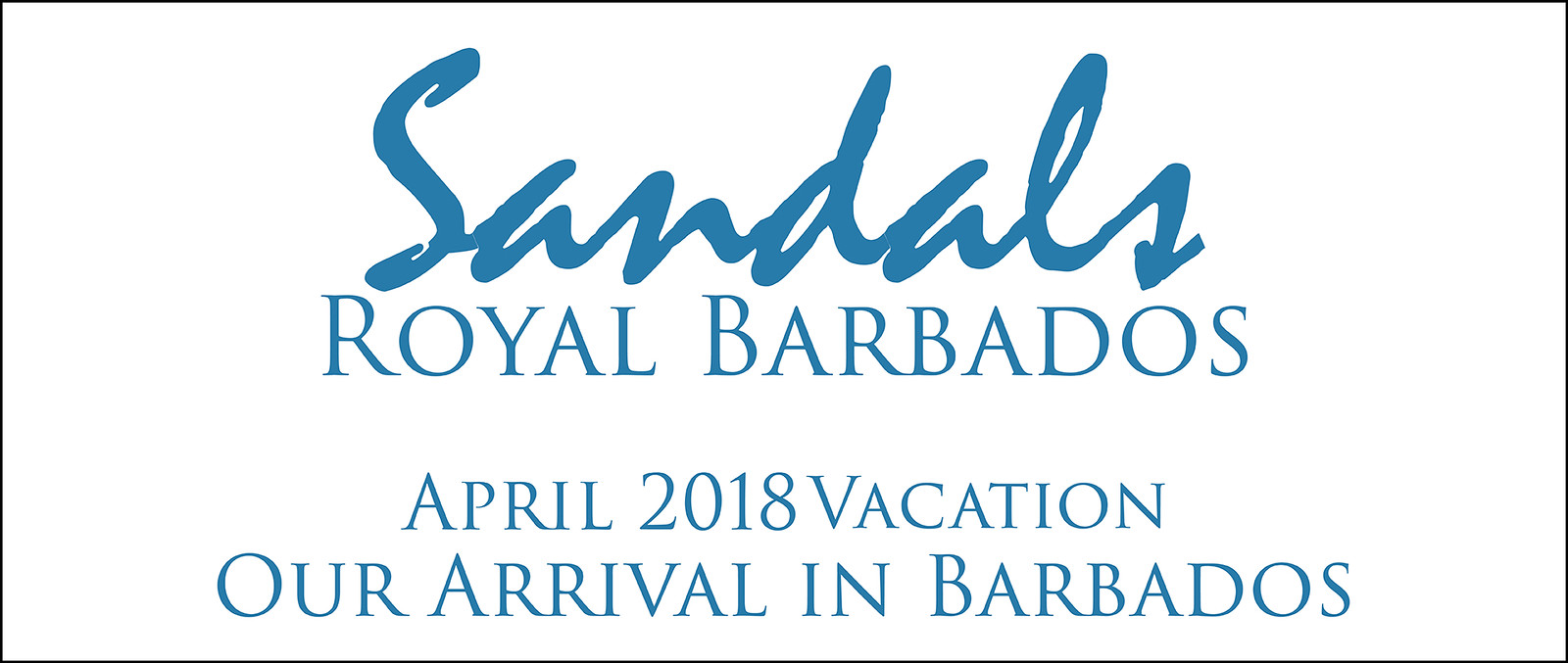Our Arrival Video at Sandals Royal Barbados in April 2018