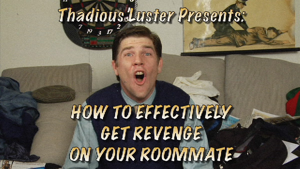 WEB SERIES: THADIUS LUSTER'S HOW TO EFFECTIVELY - GET REVENGE ON YOUR ROOMMATE