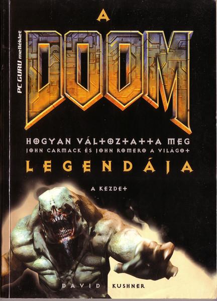 "Book 1 of the Masters of DOOM set, published in Hungarian.  The translation of the title is ""DooM Legendája (Legend of DooM). Hogyan változtatta meg John Carmack és John Romero a világot (How did John Carmack and John Romero change the world)""."