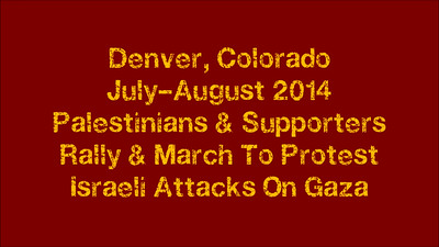 VIDEO-SLIDESHOW-Palestinian Protests-Denver-July/August 2014