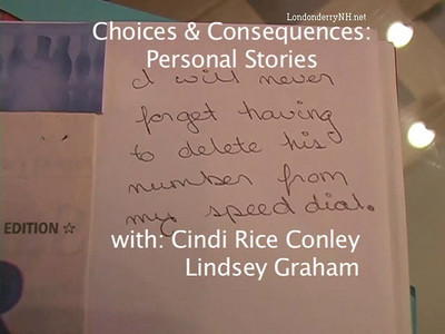 Hosted by Cindi Rice Conley, Choices & Consequences:Personal Stories, tell the story of Drunk Driving and the direct affect it has on the youth of Londonderry, New Hampshire. In this video Lindsey Graham shares the loss of her friend that was killed by his best friend while drinking and driving.  Part 1 talks of Jarred and his promising future as a actor. She beams as it relates to his ability to bring everyone's spirits up regardless of the situation.  Thanks to Londonderry Schools for the Production and providing permission for publishing by Londonderry Hometown Online News. (The music in this video is (c) and falls under the ASCAP license of LEO Londonderry Schools, all rights reserved)