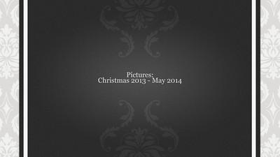 Christmas 2013 - May 2014