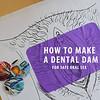 How to make a dental dam (2016)