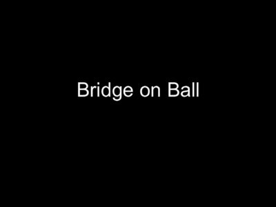 Bridge on Ball