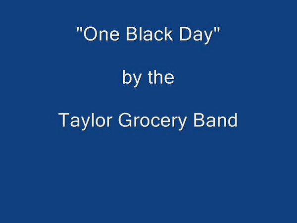 """One Black Day"" by the Taylor Grocery Band."