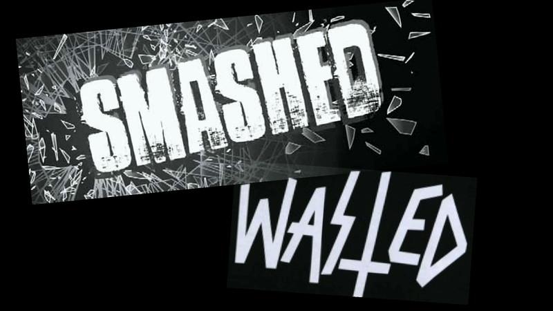 Smashed, I'm Wasted
