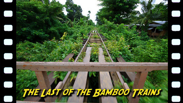 The Last of the Bamboo Trains - Just outside of Battambang, Cambodia, the locals have come up with a unique solution to the lack of official trains.