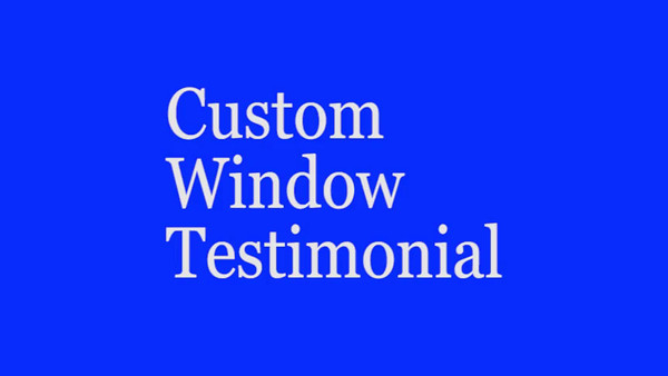 Custom Window Replacement Customer Testimonial