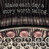 Make Each Day A Story Worth Telling