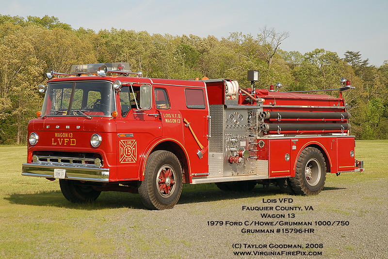 Lois VFD<br /> Fauquier County, VA<br /> Wagon 13<br /> 1979 Ford C/Howe/Grumman 1000/500<br /> Grumman #15796-HR<br /> Retired Summer of 2010, replaced with a 2010 Pierce Saber PUC